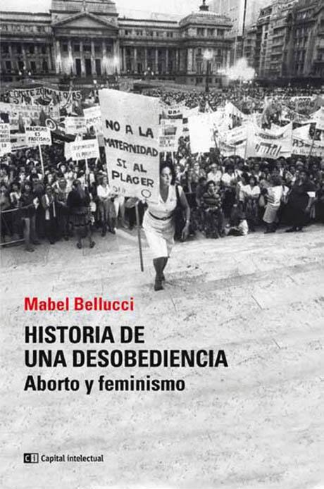 Historia de una Desobediencia. Aborto y Feminismo