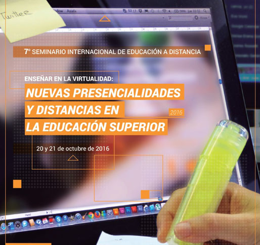 7º Seminario Internacional de RUEDA. Enseñar en la virtualidad: nuevas presencialidades y distancias en la educación superior